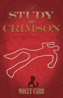 A Study in Crimson - the Further Adventures of Mrs. Watson and Mrs. St Clair Co-founders of the Watson Fanshaw Detective Agency - with a Supporting Cast Including Sherlock Holmes and Dr.Watson, Paperback / softback Book