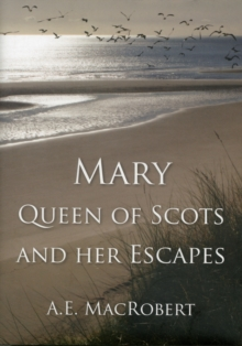 Mary, Queen of Scots and Her Escapes, Hardback Book