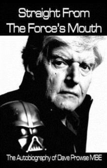 Straight From The Force's Mouth : The Autobiography of Dave Prowse MBE, Hardback Book