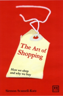 The Art of Shopping : How We Shop and Why We Buy, Hardback Book