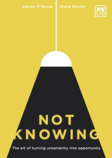 Not Knowing : The Art of Turning Uncertainty into Opportunity, Paperback Book
