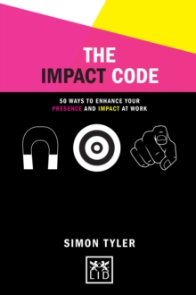 The Impact Code : 50 Ways to Enhance Your Presence and Impact at Work, Hardback Book
