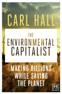 The Environmental Capitalists : Making Billions by Saving the Planet, Hardback Book