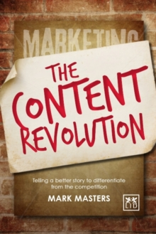 The Content Revolution : Telling a Better Story to Differentiate from the Competition, Paperback / softback Book