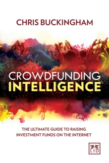 Crowdfunding Intelligence : The Ultimate Guide to Raising Investment Funds on the Internet, Paperback / softback Book