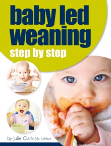 Baby Led Weaning : Step by Step, Paperback Book
