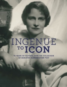 Ingenue to Icon: 70 Years of Fashion from the Collection of Marjorie Merriweather Post, Hardback Book