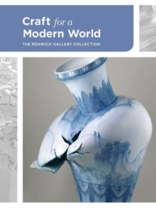 Craft for a Modern World : The Renwick Gallery Collection, Hardback Book