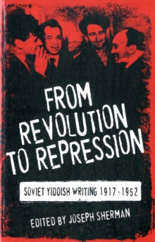 From Revolution to Repression: Soviet Yiddish Writing 1917-1952, Paperback / softback Book