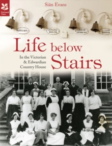 Life Below Stairs - in the Victorian and Edwardian Country House, Hardback Book