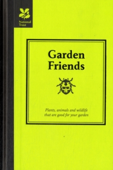 Garden Friends : Plants, animals and wildlife that are good for your garden, Hardback Book
