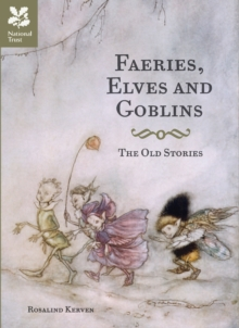 Faeries, Elves and Goblins : The Old Stories and Fairy Tales, Hardback Book