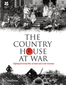 The Country House at War : Life Below Stairs and Above Stairs During the War, Hardback Book