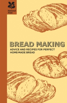 Bread Making : Advice and Recipes for Perfect Home-Made Baking and Bread Making, Hardback Book