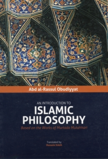 An Introduction to Islamic Philosophy : Based on the Works of Murtada Mutahhari, Paperback / softback Book