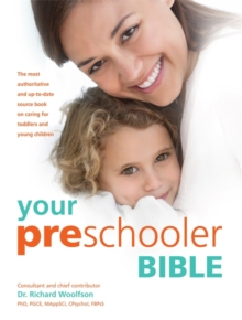 Your Pre-Schooler Bible : The Most Authoritative and Up-to-Date Source Book on Caring for Toddlers and Young Children, Paperback Book