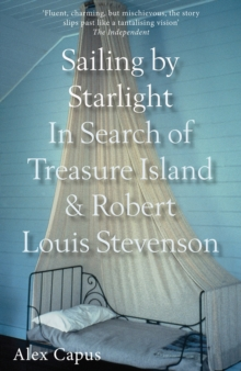 Sailing by Starlight : In Search of Treasure Island and Robert Louis Stevenson, Paperback Book