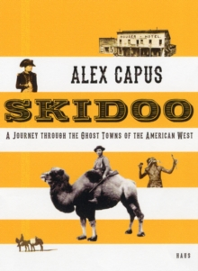 Skidoo : A Journey Through the Ghost Towns of the American West, Hardback Book