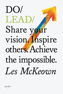 Do Lead : Share Your Vision. Inspire Others. Achieve the Impossible, Paperback Book