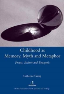 Childhood as Memory, Myth and Metaphor : Proust, Beckett, and Bourgeois, Hardback Book