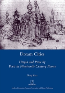 Dream Cities : Utopia and Prose by Poets in Nineteenth-century France, Hardback Book
