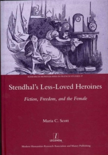 Stendhal's Less-Loved Heroines : Fiction, Freedom, and the Female, Hardback Book
