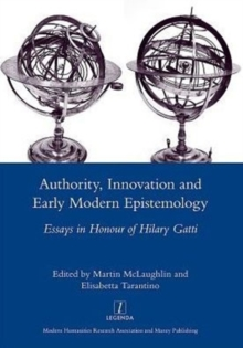 Authority, Innovation and Early Modern Epistemology : Essays in Honour of Hilary Gatti, Hardback Book
