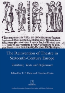 The Reinvention of Theatre in Sixteenth-century Europe : Traditions, Texts and Performance, Hardback Book