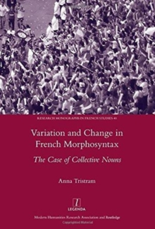 Variation and Change in French Morphosyntax : The Case of Collective Nouns, Hardback Book