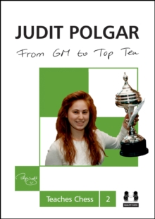 From GM to Top Ten: Judit Polgar Teaches Chess 2, Hardback Book