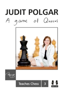 Game of Queens: Judit Polgar Teaches Chess 3, Hardback Book