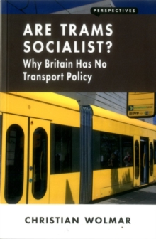 Are Trams Socialist? : Why Britain Has No Transport Policy, Paperback Book
