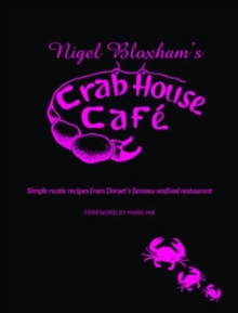 Nigel Bloxham's Crab House Cafe : Simple Rustic Recipes from Dorset's Famous Seafood Restaurant, Hardback Book