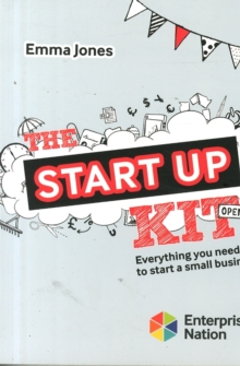 The StartUp Kit : Everything you need to start a small business, Paperback / softback Book