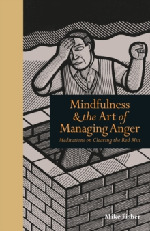 Mindfulness & the Art of Managing Anger : Meditations on Clearing the Red Mist, Hardback Book