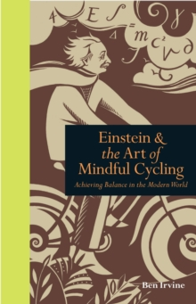 Einstein & the Art of Mindful Cycling : Achieving Balance in the Modern World, Hardback Book