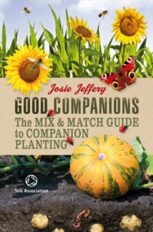Good Companions : The Mix & Match Guide to Companion Planting, Paperback Book