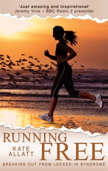 Running Free : Breaking Out from Locked-in Syndrome, Paperback Book