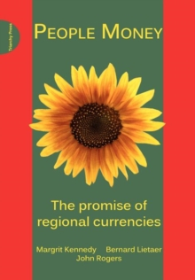 People Money : The Promise of Regional Currencies, Paperback Book