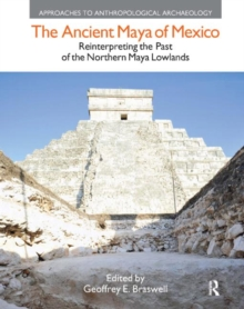 The Ancient Maya of Mexico : Reinterpreting the Past of the Northern Maya Lowlands, Hardback Book