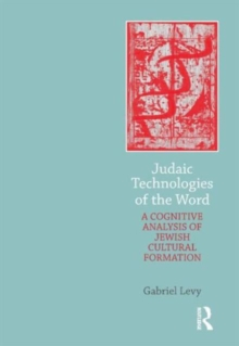 Judaic Technologies of the Word : A Cognitive Analysis of Jewish Cultural Formation, Hardback Book