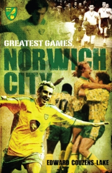 Norwich City Greatest Games, Hardback Book