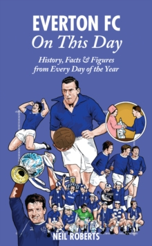 Everton FC On This Day : History, Facts & Figures from Every Day of the Year, Hardback Book
