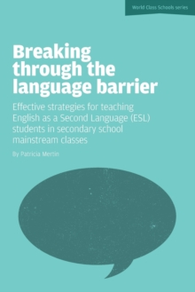 Breaking Through the Language Barrier : Effective Strategies for Teaching English as a Second Language (ESL) to Secondary School Students in Mainstream Classes, Paperback / softback Book