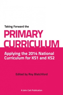 Taking Forward the Primary Curriculum : Preparing for the 2014 National Curriculum, Paperback Book