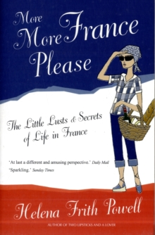 More More France Please : The Little Lusts and Secrets of Life in France, Paperback / softback Book