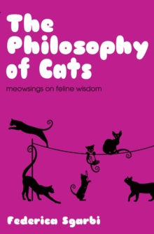The Philosophy of Cats : What Cats Reveal about Their Owners, Hardback Book