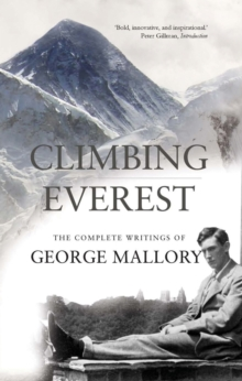 Climbing Everest : The Complete Writings of George Mallory, Paperback / softback Book
