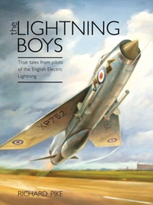 The Lightning Boys : True Tales from Pilots of the English Electric Lightning, Hardback Book