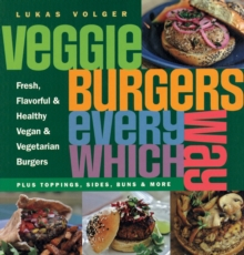 Veggie Burgers Every Which Way : Plus toppings, sides, buns & more, Paperback Book